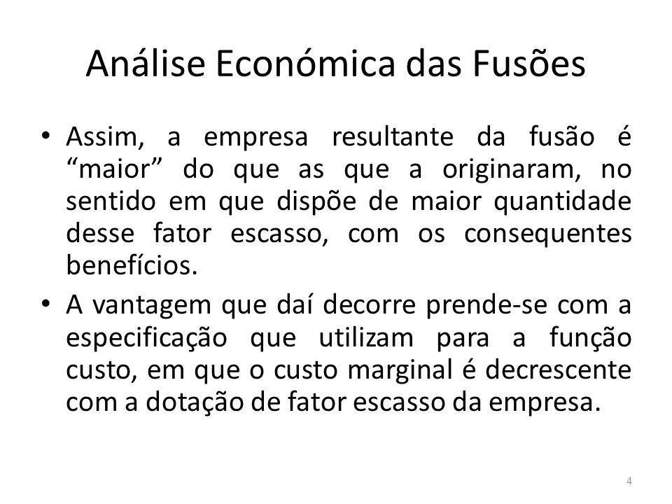 Análise Económica das Fusões Assim, a empresa resultante da fusão é maior do que as que a originaram, no sentido em que dispõe de maior quantidade desse fator escasso, com os consequentes benefícios.