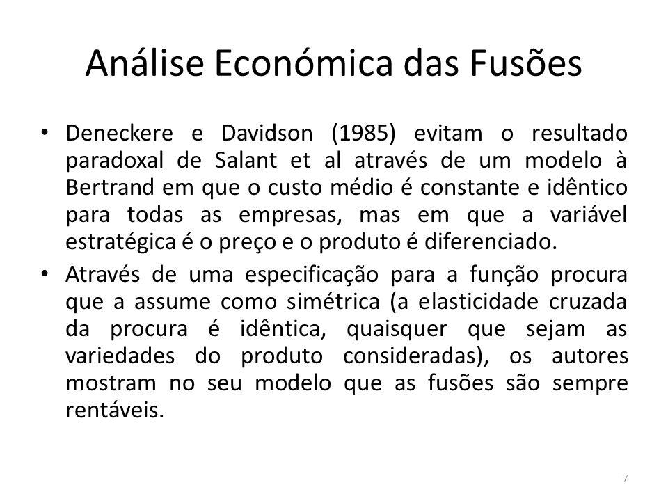 Análise Económica das Fusões Deneckere e Davidson (1985) evitam o resultado paradoxal de Salant et al através de um modelo à Bertrand em que o custo médio é constante e idêntico para todas as empresas, mas em que a variável estratégica é o preço e o produto é diferenciado.