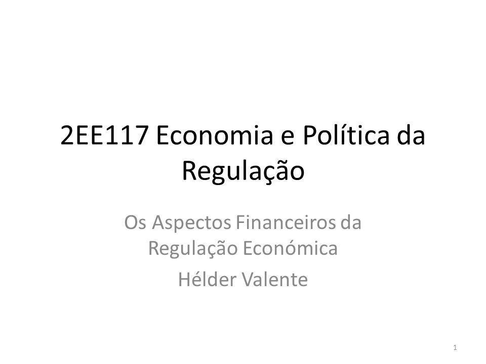 2EE117 Economia e Política da Regulação Os Aspectos Financeiros da Regulação Económica Hélder Valente 1