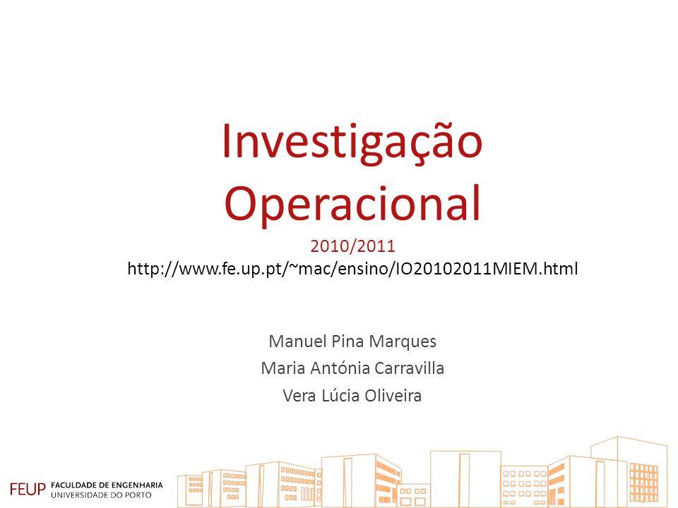 Investigação Operacional 2010/2011 http://www.fe.up.pt/~mac/ensino/IO20102011MIEM.html Manuel Pina Marques Maria Antónia Carravilla Vera Lúcia Oliveira