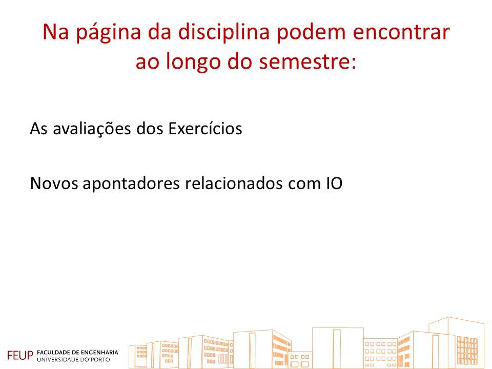 Na página da disciplina podem encontrar ao longo do semestre: As avaliações dos Exercícios Novos apontadores relacionados com IO