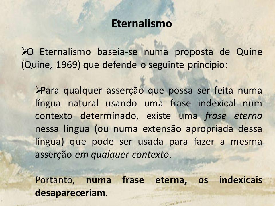 Eternalismo O Eternalismo baseia-se numa proposta de Quine (Quine, 1969) que defende o seguinte princípio: Para qualquer asserção que possa ser feita