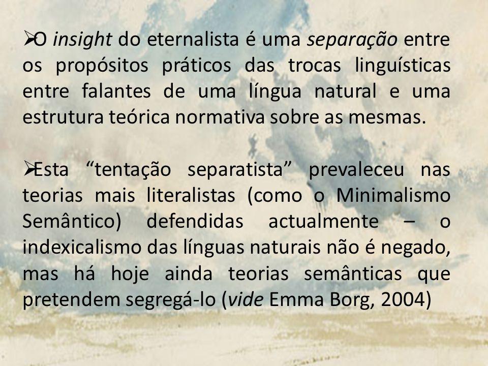 O insight do eternalista é uma separação entre os propósitos práticos das trocas linguísticas entre falantes de uma língua natural e uma estrutura teó