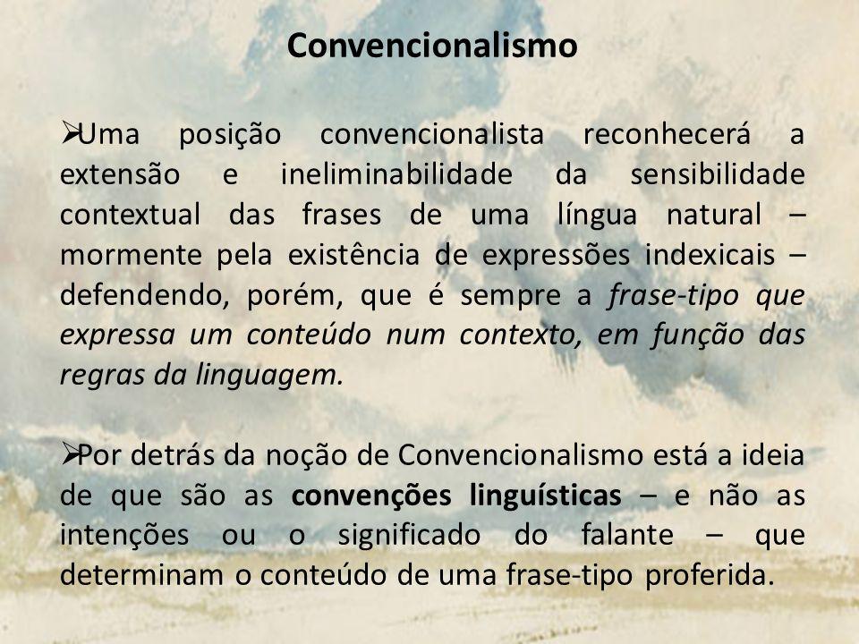 Convencionalismo Uma posição convencionalista reconhecerá a extensão e ineliminabilidade da sensibilidade contextual das frases de uma língua natural