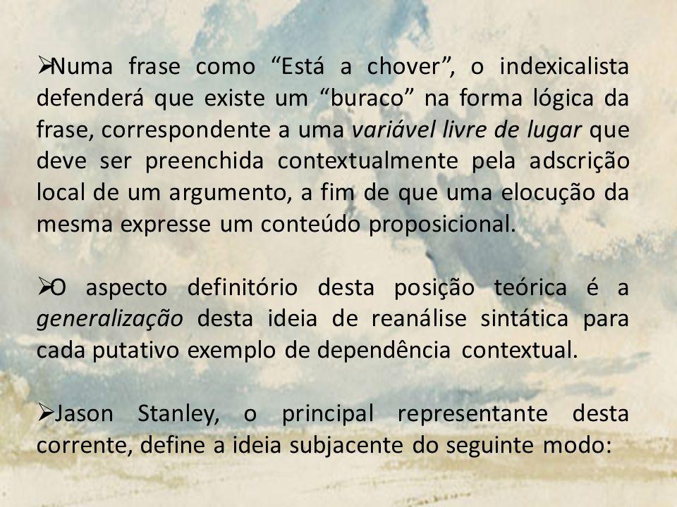 Numa frase como Está a chover, o indexicalista defenderá que existe um buraco na forma lógica da frase, correspondente a uma variável livre de lugar q