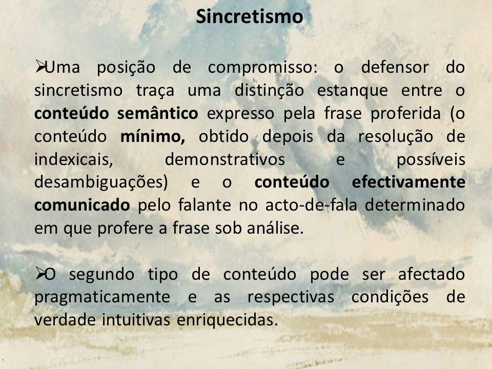 Sincretismo Uma posição de compromisso: o defensor do sincretismo traça uma distinção estanque entre o conteúdo semântico expresso pela frase proferid