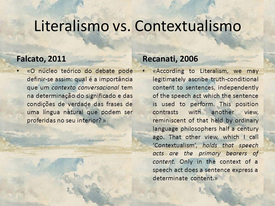 Literalismo vs. Contextualismo Falcato, 2011 «O núcleo teórico do debate pode definir-se assim: qual é a importância que um contexto conversacional te
