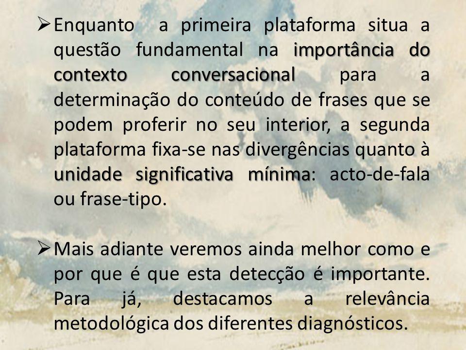 importância do contexto conversacional unidade significativa mínima Enquanto a primeira plataforma situa a questão fundamental na importância do conte