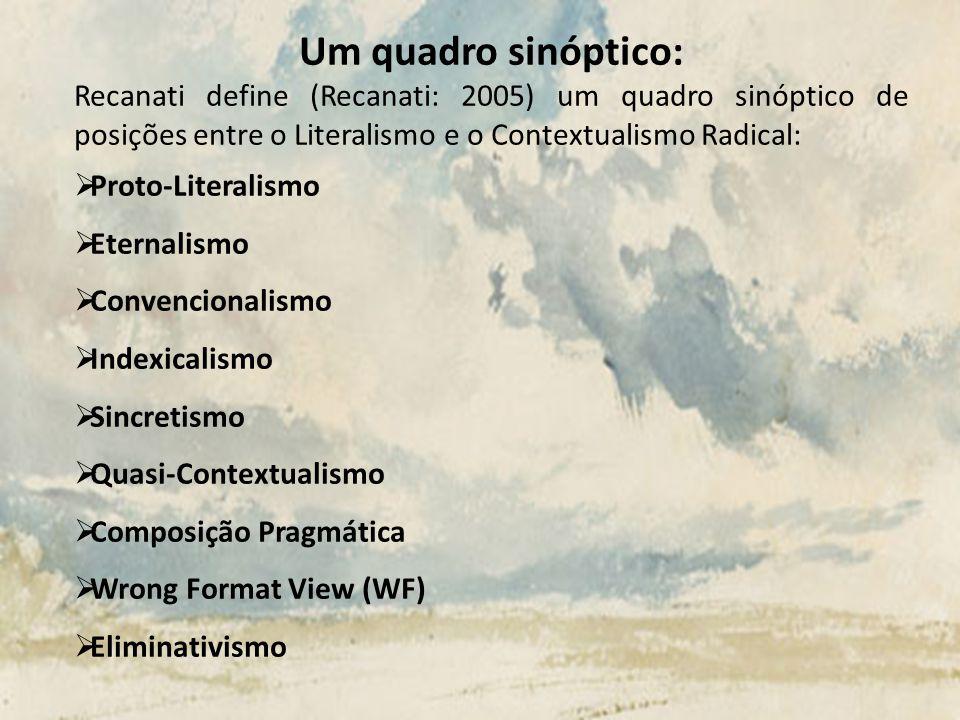 Um quadro sinóptico: Recanati define (Recanati: 2005) um quadro sinóptico de posições entre o Literalismo e o Contextualismo Radical: Proto-Literalism