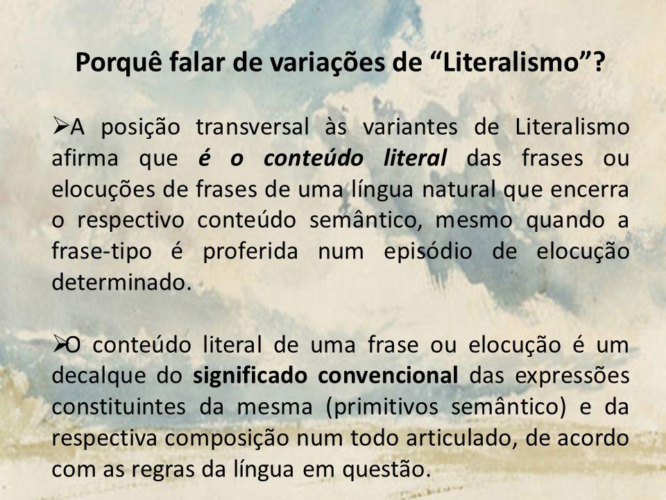 Porquê falar de variações de Literalismo? A posição transversal às variantes de Literalismo afirma que é o conteúdo literal das frases ou elocuções de
