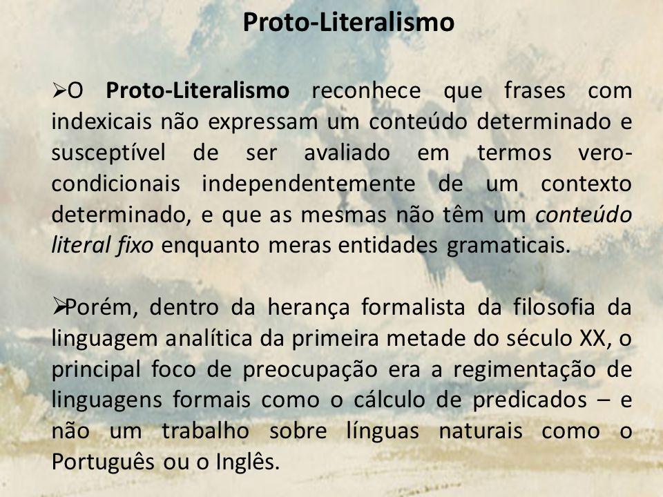 Proto-Literalismo O Proto-Literalismo reconhece que frases com indexicais não expressam um conteúdo determinado e susceptível de ser avaliado em termo
