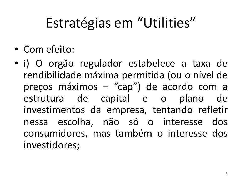 Estratégias em Utilities Com efeito: i) O orgão regulador estabelece a taxa de rendibilidade máxima permitida (ou o nível de preços máximos – cap) de acordo com a estrutura de capital e o plano de investimentos da empresa, tentando refletir nessa escolha, não só o interesse dos consumidores, mas também o interesse dos investidores; 3