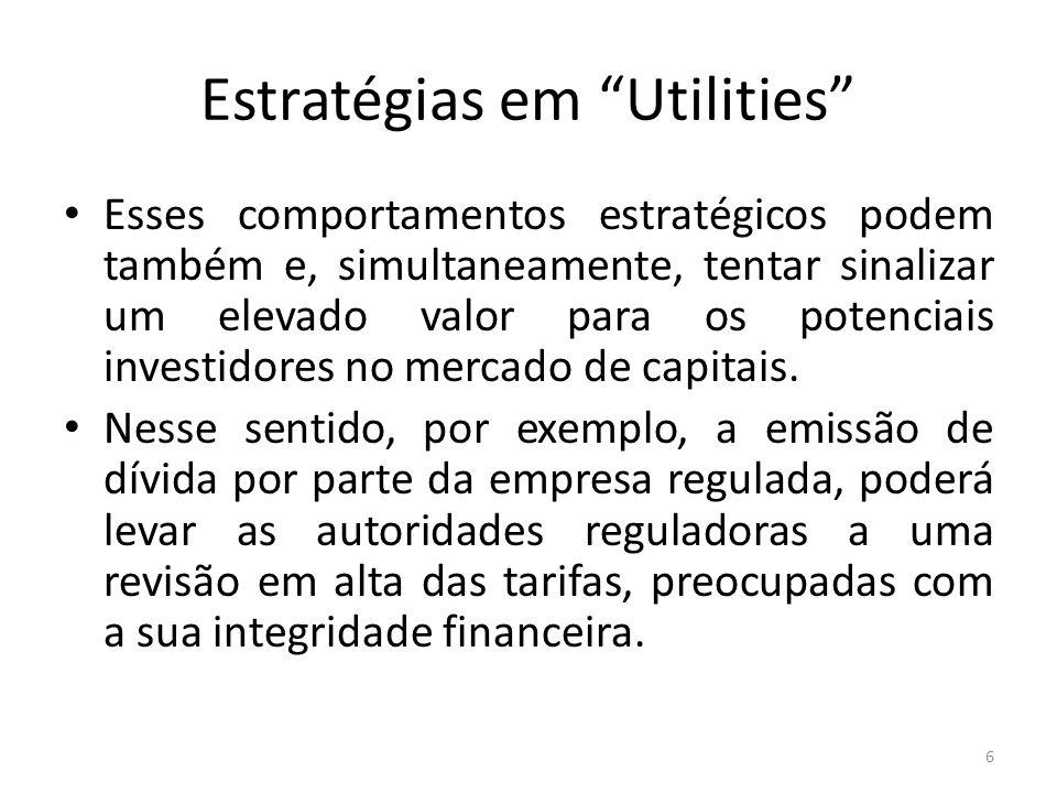 Estratégias em Utilities Esses comportamentos estratégicos podem também e, simultaneamente, tentar sinalizar um elevado valor para os potenciais investidores no mercado de capitais.
