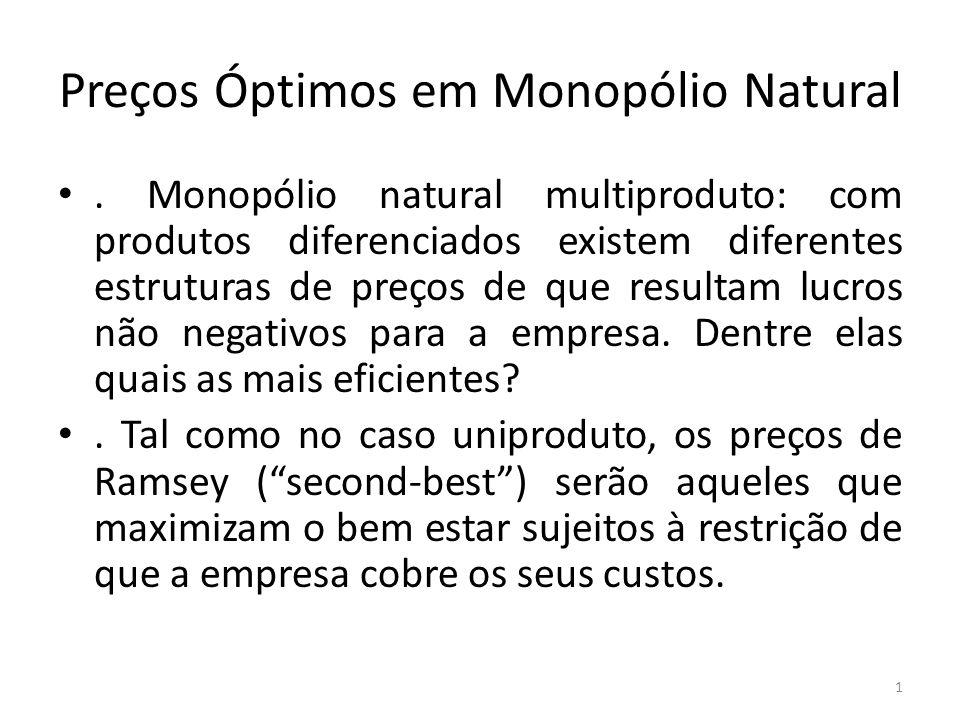 Preços Óptimos em Monopólio Natural. Monopólio natural multiproduto: com produtos diferenciados existem diferentes estruturas de preços de que resulta
