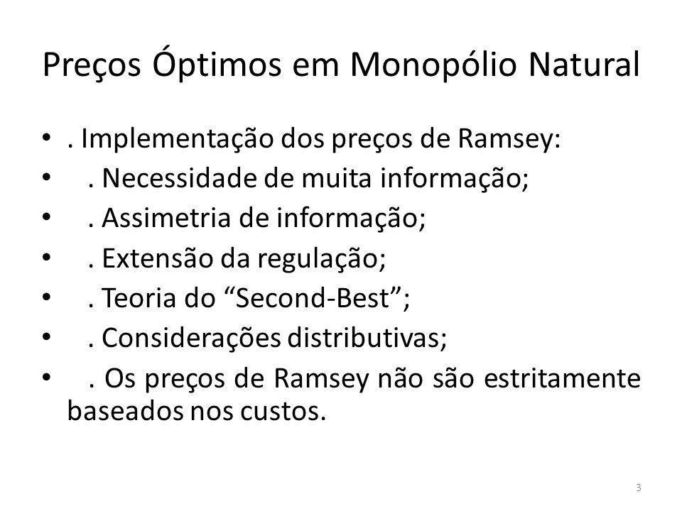 Preços Óptimos em Monopólio Natural. Implementação dos preços de Ramsey:. Necessidade de muita informação;. Assimetria de informação;. Extensão da reg