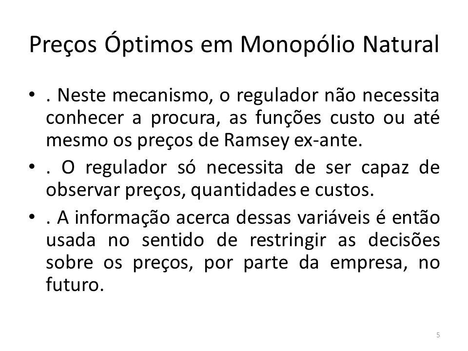 Preços Óptimos em Monopólio Natural. Neste mecanismo, o regulador não necessita conhecer a procura, as funções custo ou até mesmo os preços de Ramsey