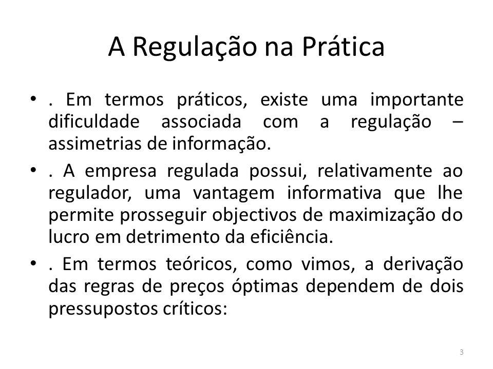 A Regulação na Prática i) Custos exógenos; ii) Regulador com informação completa e perfeita..