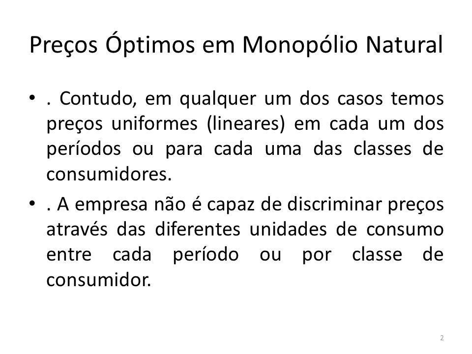 Preços Óptimos em Monopólio Natural. Contudo, em qualquer um dos casos temos preços uniformes (lineares) em cada um dos períodos ou para cada uma das