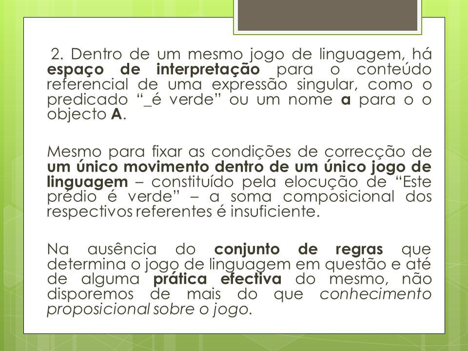 2. Dentro de um mesmo jogo de linguagem, há espaço de interpretação para o conteúdo referencial de uma expressão singular, como o predicado _é verde o