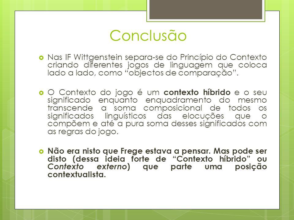 Conclusão Nas IF Wittgenstein separa-se do Princípio do Contexto criando diferentes jogos de linguagem que coloca lado a lado, como objectos de compar