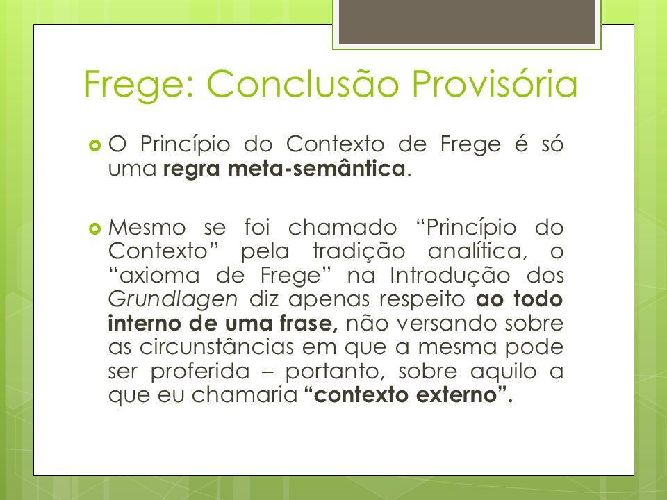 Frege: Conclusão Provisória O Princípio do Contexto de Frege é só uma regra meta-semântica. Mesmo se foi chamado Princípio do Contexto pela tradição a