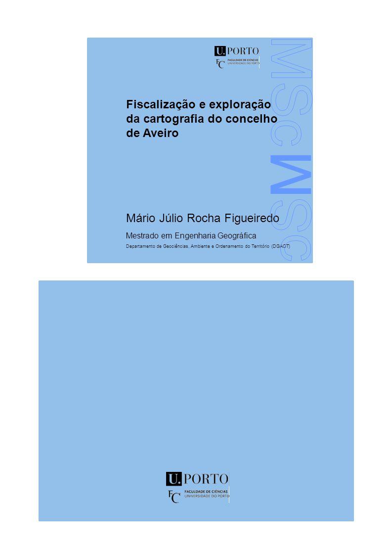 Fiscalização e exploração da cartografia do concelho de Aveiro Mário Júlio Rocha Figueiredo Mestrado em Engenharia Geográfica Departamento de Geociências, Ambiente e Ordenamento do Território (DGAOT)