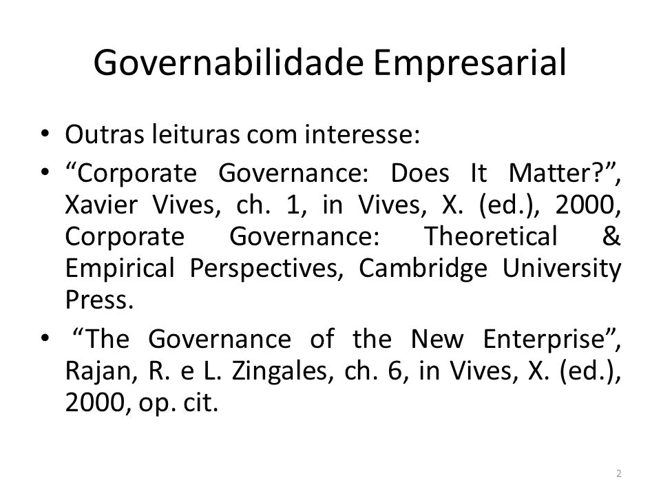Governabilidade Empresarial Outras leituras com interesse: Corporate Governance: Does It Matter?, Xavier Vives, ch.
