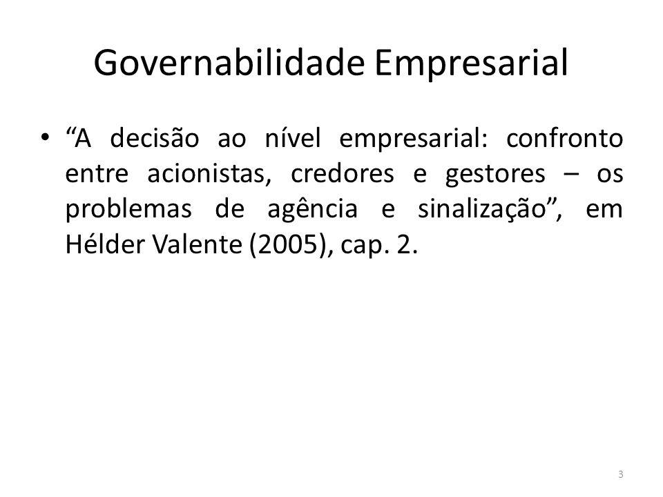 Governabilidade Empresarial A decisão ao nível empresarial: confronto entre acionistas, credores e gestores – os problemas de agência e sinalização, em Hélder Valente (2005), cap.