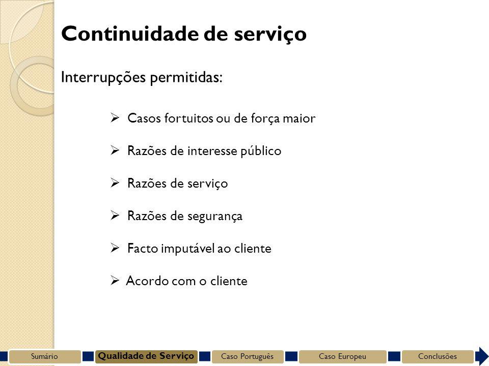 Interrupções permitidas: Casos fortuitos ou de força maior Razões de interesse público Razões de serviço Razões de segurança Facto imputável ao cliente Acordo com o cliente Sumário Qualidade de Serviço Caso PortuguêsCaso EuropeuConclusões Continuidade de serviço