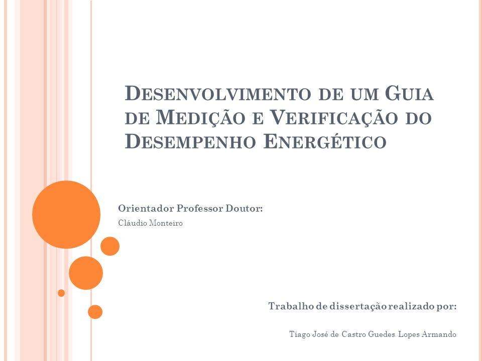 D ESENVOLVIMENTO DE UM G UIA DE M EDIÇÃO E V ERIFICAÇÃO DO D ESEMPENHO E NERGÉTICO Trabalho de dissertação realizado por: Tiago José de Castro Guedes