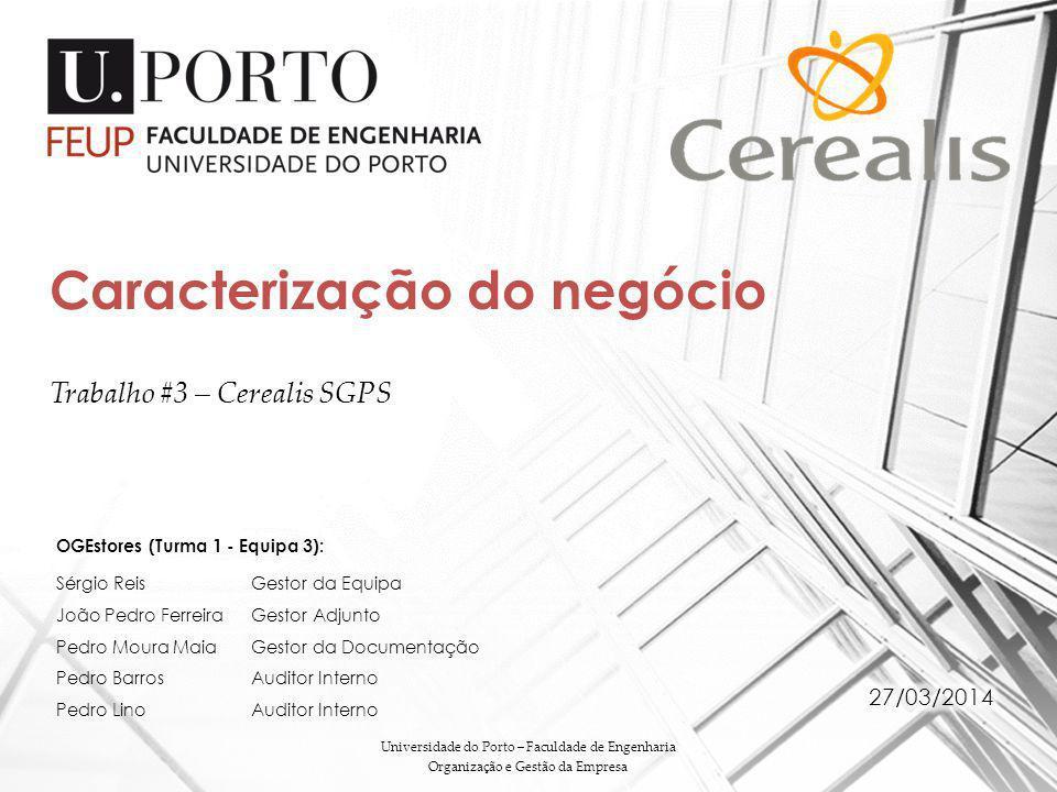 Trabalho #3 – Cerealis SGPS Caracterização do negócio Universidade do Porto – Faculdade de Engenharia Organização e Gestão da Empresa OGEstores (Turma