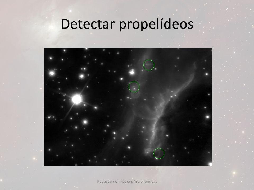 Detectar propelídeos Redução de Imagens Astronómicas