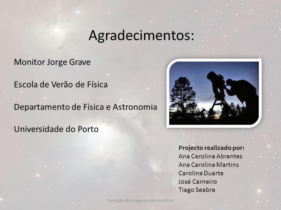 Agradecimentos: Monitor Jorge Grave Escola de Verão de Física Departamento de Física e Astronomia Universidade do Porto Projecto realizado por: Ana Ca