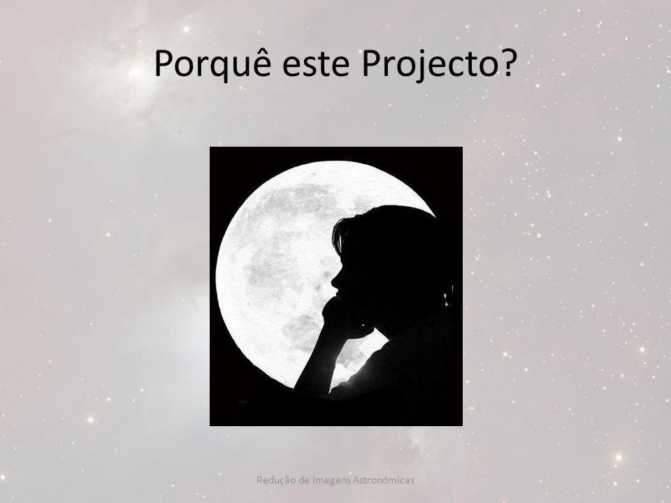 Porquê este Projecto? Redução de Imagens Astronómicas