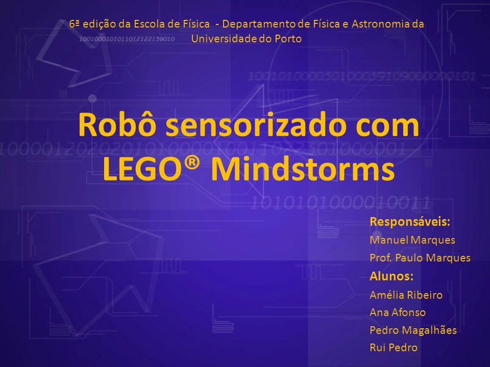 Robô sensorizado com LEGO® Mindstorms Responsáveis: Manuel Marques Prof. Paulo Marques Alunos: Amélia Ribeiro Ana Afonso Pedro Magalhães Rui Pedro 6ª