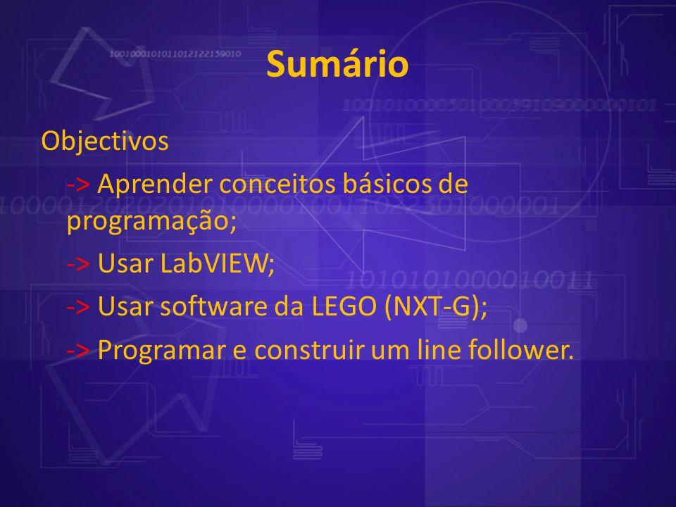 Sumário Objectivos -> Aprender conceitos básicos de programação; -> Usar LabVIEW; -> Usar software da LEGO (NXT-G); -> Programar e construir um line f
