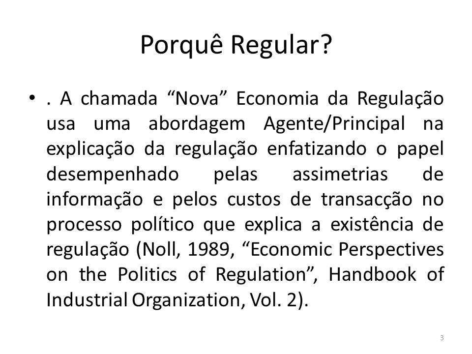 Porquê Regular?. A chamada Nova Economia da Regulação usa uma abordagem Agente/Principal na explicação da regulação enfatizando o papel desempenhado p
