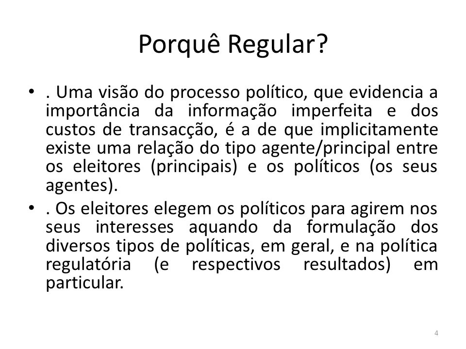 Porquê Regular?. Uma visão do processo político, que evidencia a importância da informação imperfeita e dos custos de transacção, é a de que implicita