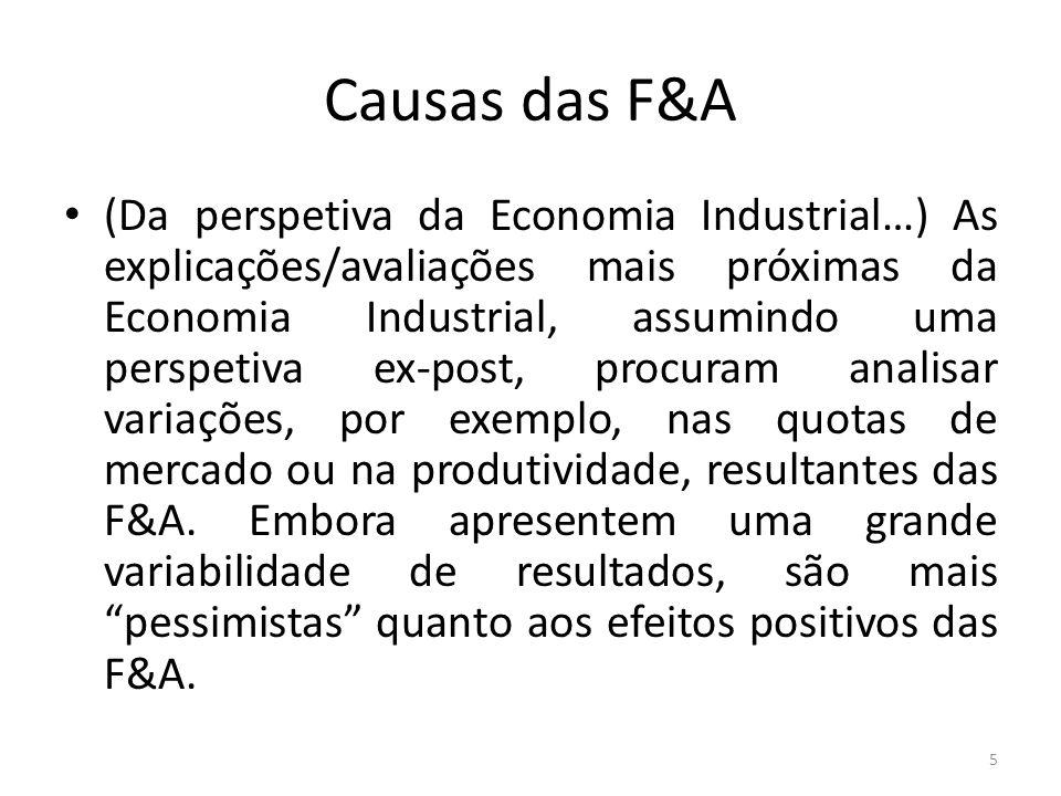 Causas das F&A (Da perspetiva da Economia Industrial…) As explicações/avaliações mais próximas da Economia Industrial, assumindo uma perspetiva ex-post, procuram analisar variações, por exemplo, nas quotas de mercado ou na produtividade, resultantes das F&A.