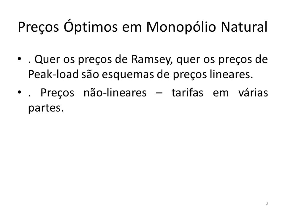Preços Óptimos em Monopólio Natural. Quer os preços de Ramsey, quer os preços de Peak-load são esquemas de preços lineares.. Preços não-lineares – tar