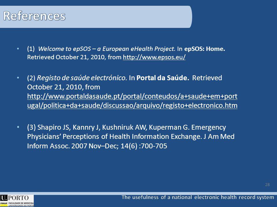 28 (1) Welcome to epSOS – a European eHealth Project. In epSOS: Home. Retrieved October 21, 2010, from http://www.epsos.eu/ (2) Registo de saúde elect