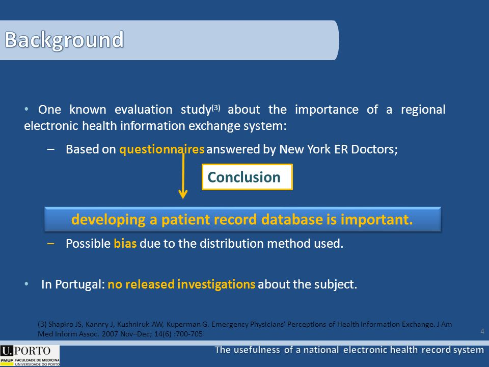 One known evaluation study (3) about the importance of a regional electronic health information exchange system: – Based on questionnaires answered by New York ER Doctors; – Possible bias due to the distribution method used.