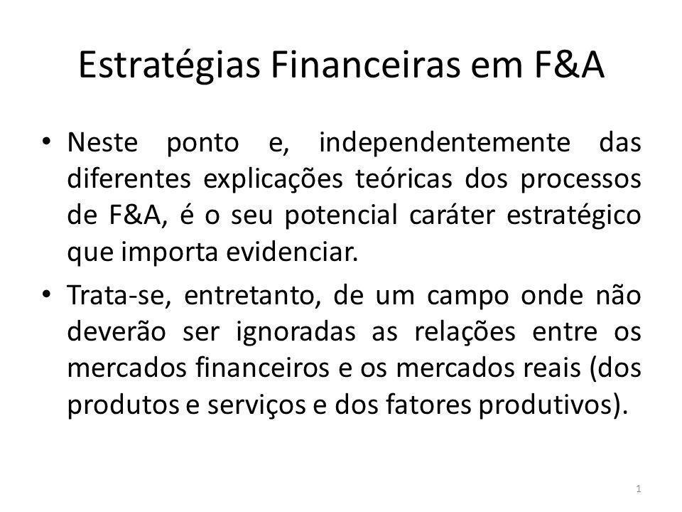 Estratégias Financeiras em F&A Neste ponto e, independentemente das diferentes explicações teóricas dos processos de F&A, é o seu potencial caráter estratégico que importa evidenciar.