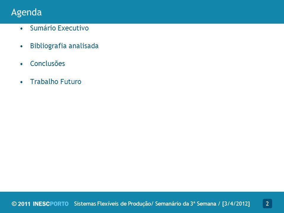 © 2011 2Sistemas Flexíveis de Produção/ Semanário da 3ª Semana / [3/4/2012] Sumário Executivo Bibliografia analisada Conclusões Trabalho Futuro Agenda