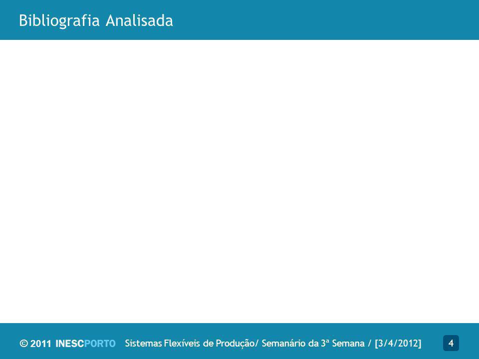 © 2011 Bibliografia Analisada 4Sistemas Flexíveis de Produção/ Semanário da 3ª Semana / [3/4/2012]
