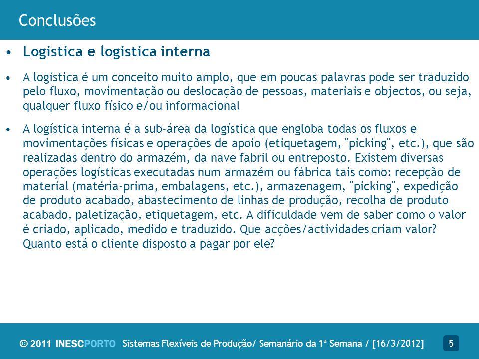© 2011 Conclusões Logistica e logistica interna A logística é um conceito muito amplo, que em poucas palavras pode ser traduzido pelo fluxo, movimenta