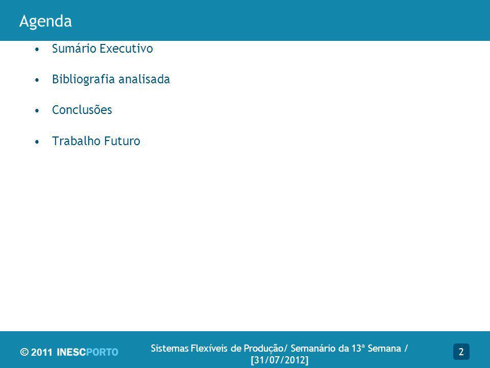 © 2011 2 Sistemas Flexíveis de Produção/ Semanário da 13ª Semana / [31/07/2012] Sumário Executivo Bibliografia analisada Conclusões Trabalho Futuro Agenda