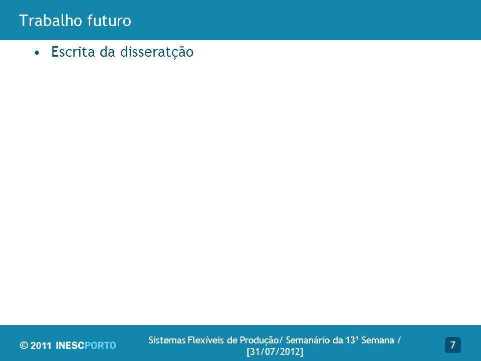 © 2011 Trabalho futuro Escrita da disseratção 7 Sistemas Flexíveis de Produção/ Semanário da 13ª Semana / [31/07/2012]