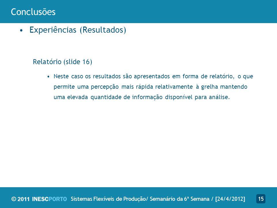© 2011 Conclusões Experiências (Resultados) Relatório (slide 16) Neste caso os resultados são apresentados em forma de relatório, o que permite uma pe