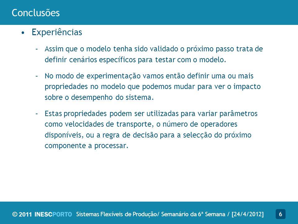 © 2011 Conclusões Experiências –Assim que o modelo tenha sido validado o próximo passo trata de definir cenários específicos para testar com o modelo.